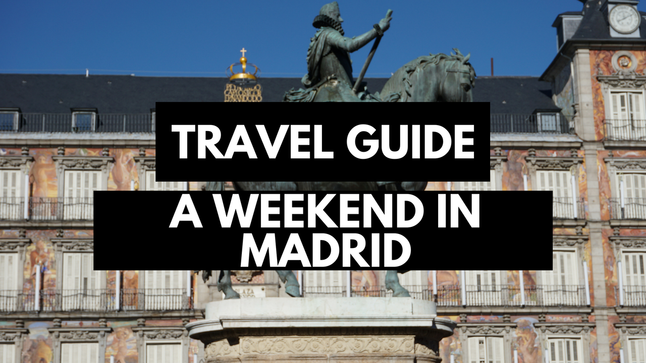 One Weekend in Madrid   Complete Travel Guide