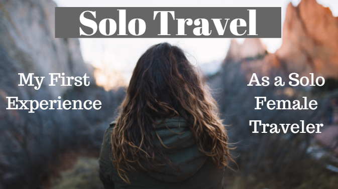 My First Experience Traveling as A Solo Female