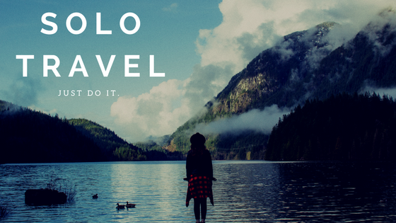Solo Travel: JUST DO IT.