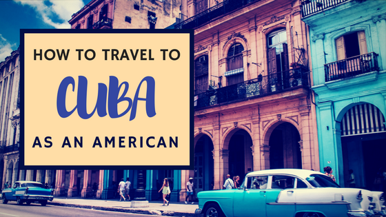 You Can Still Travel To Cuba as an American in 2017. Here's How.