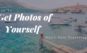 How To Get Photos of Yourself While Traveling Solo