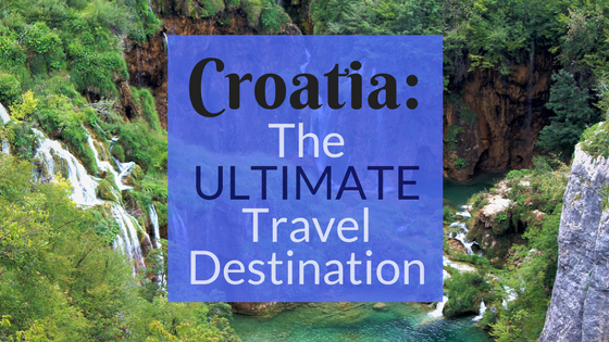 7 Reasons Why Croatia Is The ULTIMATE  Travel Destination