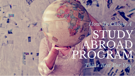 How To Choose A Study Abroad Program That's Best For YOU